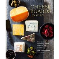 'Cheese Boards To Share : How To Create A Stunning Cheese Board For Any Occasion