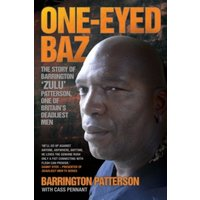 'One-eyed Baz : Barrington 'zulu' Patterson, One Of Britain's Deadliest Men