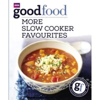 'Good Food: More Slow Cooker Favourites : Triple-tested Recipes