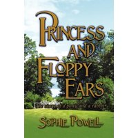 'Princess And Floppy Ears : The Story Of A Pony And A Rabbit