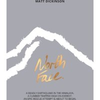 'North Face : A Deadly Earthquake In The Himalaya. A Climber Trapped High On Everest. An Epic Rescue Attempt Is About To Begin.