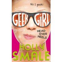 'Head Over Heels: (geek Girl Book 5)