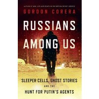 'Russians Among Us: Sleeper Cells, Ghost Stories And The Hunt For Putin's Agents