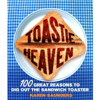 'Toastie Heaven: 100 Great Reasons To Dig Out The Sandwich Toaster