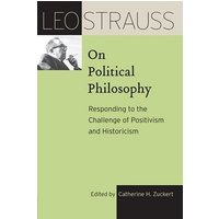 Image of Leo Strauss on Political Philosophy: Responding to the Challenge of Positivism and Historicism (Leo Strauss Transcript)