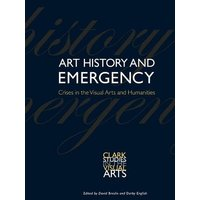 Image of Art History and Emergency: Crises in the Visual Arts and Humanities (Clark Studies in the Visual Arts)