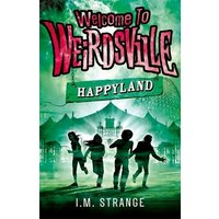 'Welcome To Weirdsville: Happyland: Book 1 (welcome To Weirdsville)