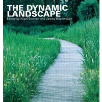 The Dynamic Landscape: Design, Ecology and Management of