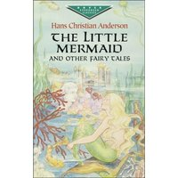 'The Little Mermaid And Other Fairy Tales: (dover Children's Evergreen Classics)