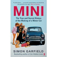'Mini: The True And Secret History Of The Making Of A Motor Car: (main)