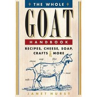 'The Whole Goat Handbook: Recipes, Cheese, Soap, Crafts & More