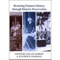 Restoring Womens History through Historic Preservation: (Center Books on Contemporary Landscape Design)