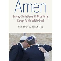 Image of Amen: Jews, Christians, and Muslims Keep Faith with God (Islam and Catholic Theology)