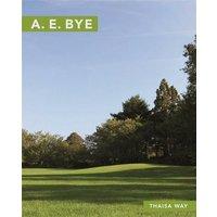 A. E. Bye: (Masters of Modern Landscape Design Series)