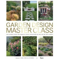 Garden Design Master Class: 100 Lessons from The Worlds Fine