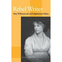Image of Rebel Writer: Mary Wollstonecraft and Enlightenment Politics