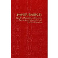 'Paper Basics: Forestry, Manufacture, Selection, Purchasing, Mathematics And Metrics, Recycling