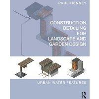 Construction Detailing for Landscape and Garden Design: