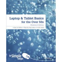 'Laptop & Tablet Basics For The Over 50s Windows 8 Edition In Simple Steps