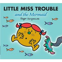 'Little Miss Trouble And The Mermaid: (mr. Men & Little Miss Magic)