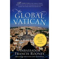 Image of The Global Vatican: An Inside Look at the Catholic Church, World Politics, and the Extraordinary Relationship between the United States and the Holy See, with a New Afterword on Pope Francis
