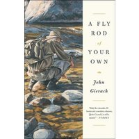 'A Fly Rod Of Your Own: (john Gierach's Fly-fishing Library)