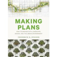 Making Plans: How to Engage with Landscape, Design, and the Urban Environment