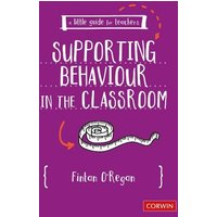 Image of A Little Guide for Teachers: Supporting Behaviour in the Classroom: (A Little Guide for Teachers)