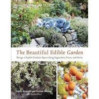 The Beautiful Edible Garden: Design A Stylish Outdoor Space