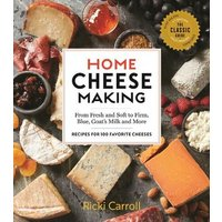 'Home Cheese Making, 4th Edition: From Fresh And Soft To Firm, Blue, Goat's Milk And More; Recipes For 100 Favorite Cheeses