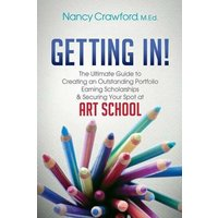 Image of Getting In!: The Ultimate Guide to Creating an Outstanding Portfolio, Earning Scholarships and Securing Your Spot at Art School