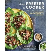 'From Freezer To Cooker: 75+ Whole-foods Freezer Meals For Slow Cookers And Instant Pots