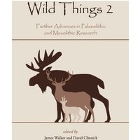 Image of Wild Things 2: Further Advances in Palaeolithic and Mesolithic Research