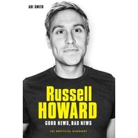 'Russell Howard: The Good News, Bad News - The Biography: The Biography