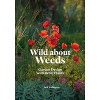 Wild about Weeds: Garden Design with Rebel Plants