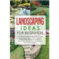Landscaping Ideas for Beginners: The Ultimate Guide to Home