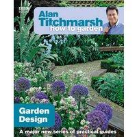 Alan Titchmarsh How to Garden: Garden Design: (How to Garden