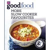 'Good Food: More Slow Cooker Favourites: Triple-tested Recipes