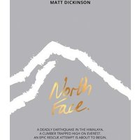 'North Face: A Deadly Earthquake In The Himalaya. A Climber Trapped High On Everest. An Epic Rescue Attempt Is About To Begin. (the Everest Files 2)