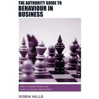 Image of The Authority Guide to Behaviour in Business: How to inspire others and build successful relationships