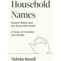 'Household Names: Russell Hobbs And The Automatic Kettle - A Story Of Innovation And Design
