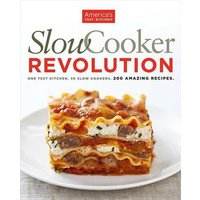 'Slow Cooker Revolution: One Test Kitchen. 30 Slow Cookers. 200 Amazing Recipes.