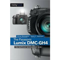 'Panasonic Lumix Dmc-gh4: The Unofficial Quintessential Guide