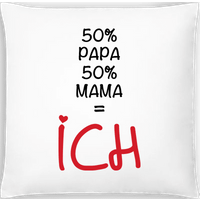 50% Papa, 50% Mama - ICH · Kissen