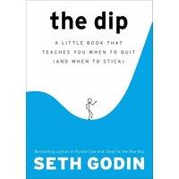 The Dip : un petit livre qui vous apprend quand arrêter (et quand s'en tenir)