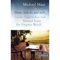 Heute bedeckt und kühl. Große Tagebücher von Samuel Pepys bis Virginia Woolf