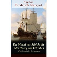 Die Macht des Schicksals oder Harry und Felizitas (Ein fesselnder Seeroman) (eBook, ePUB)
