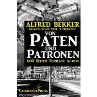 Von Paten und Patronen (800 Seiten Thriller Action) (eBook, ePUB)