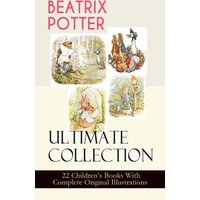 BEATRIX POTTER Ultimate Collection - 22 Children's Books With Complete Original Illustrations (eBook, ePUB)