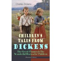 Children's Tales from Dickens - The Great Classics & The Wonderful Stories for Children (Illustrated Edition) (eBook, ePUB)